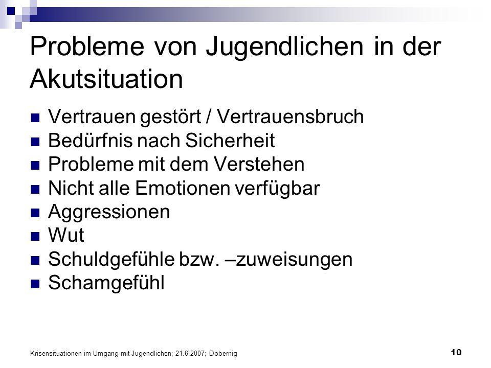 Krisensituationen im Umgang mit Jugendlichen; 21.6.2007; Dobernig 10 Probleme von Jugendlichen in der Akutsituation Vertrauen gestört / Vertrauensbruc