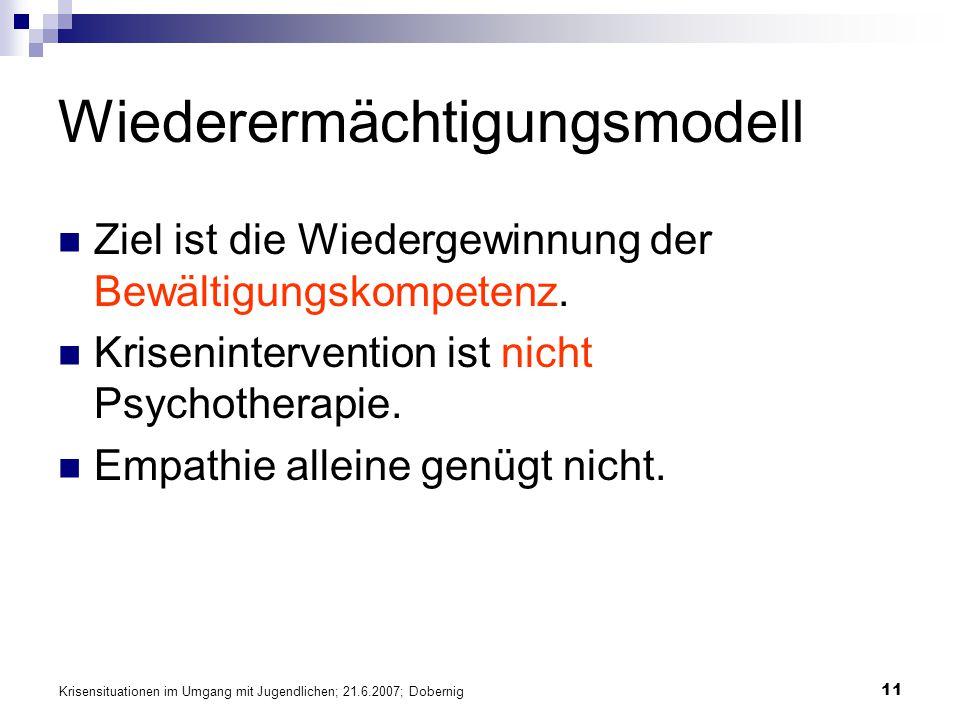 Krisensituationen im Umgang mit Jugendlichen; 21.6.2007; Dobernig 11 Wiederermächtigungsmodell Ziel ist die Wiedergewinnung der Bewältigungskompetenz.