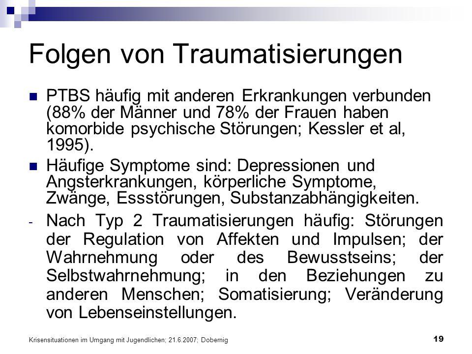 Krisensituationen im Umgang mit Jugendlichen; 21.6.2007; Dobernig 19 Folgen von Traumatisierungen PTBS häufig mit anderen Erkrankungen verbunden (88%