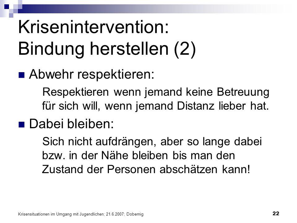 Krisensituationen im Umgang mit Jugendlichen; 21.6.2007; Dobernig 22 Krisenintervention: Bindung herstellen (2) Abwehr respektieren: Respektieren wenn