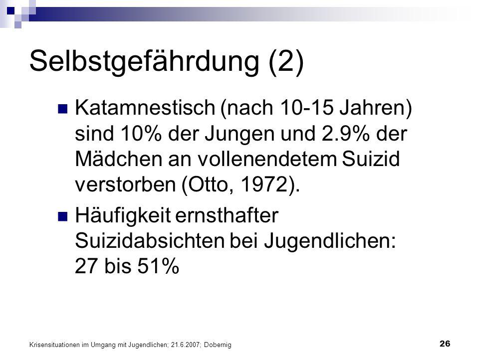 Krisensituationen im Umgang mit Jugendlichen; 21.6.2007; Dobernig 26 Selbstgefährdung (2) Katamnestisch (nach 10-15 Jahren) sind 10% der Jungen und 2.