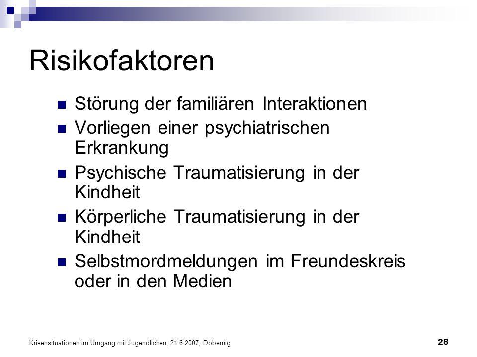 Krisensituationen im Umgang mit Jugendlichen; 21.6.2007; Dobernig 28 Risikofaktoren Störung der familiären Interaktionen Vorliegen einer psychiatrisch