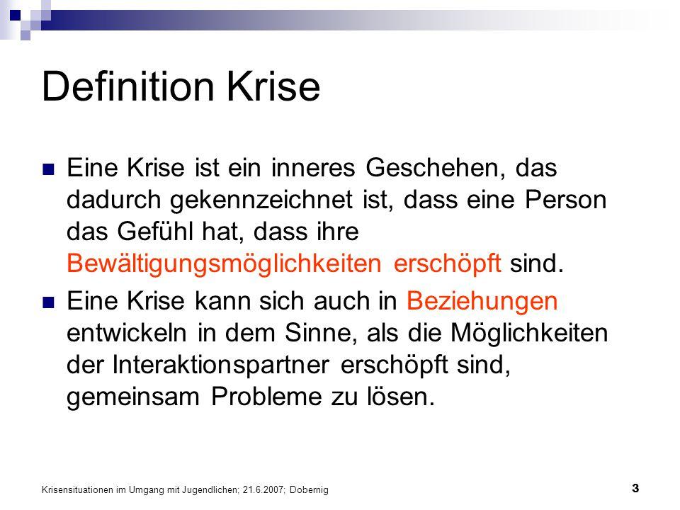 Krisensituationen im Umgang mit Jugendlichen; 21.6.2007; Dobernig 3 Definition Krise Eine Krise ist ein inneres Geschehen, das dadurch gekennzeichnet
