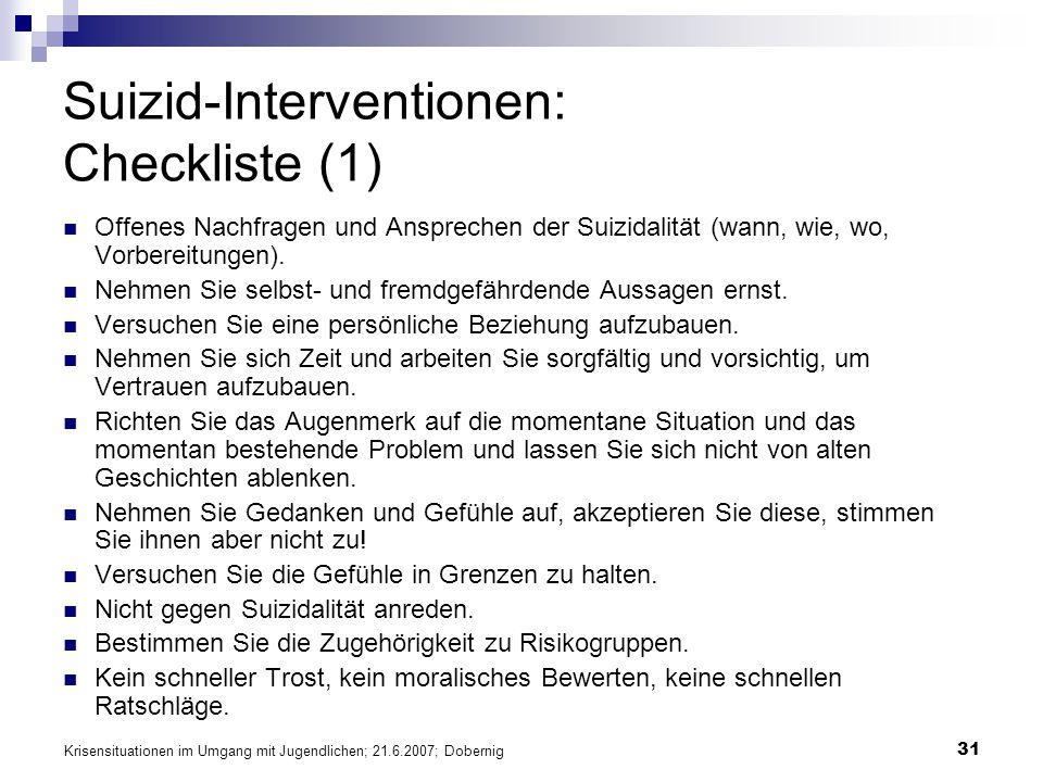 Krisensituationen im Umgang mit Jugendlichen; 21.6.2007; Dobernig 31 Suizid-Interventionen: Checkliste (1) Offenes Nachfragen und Ansprechen der Suizi