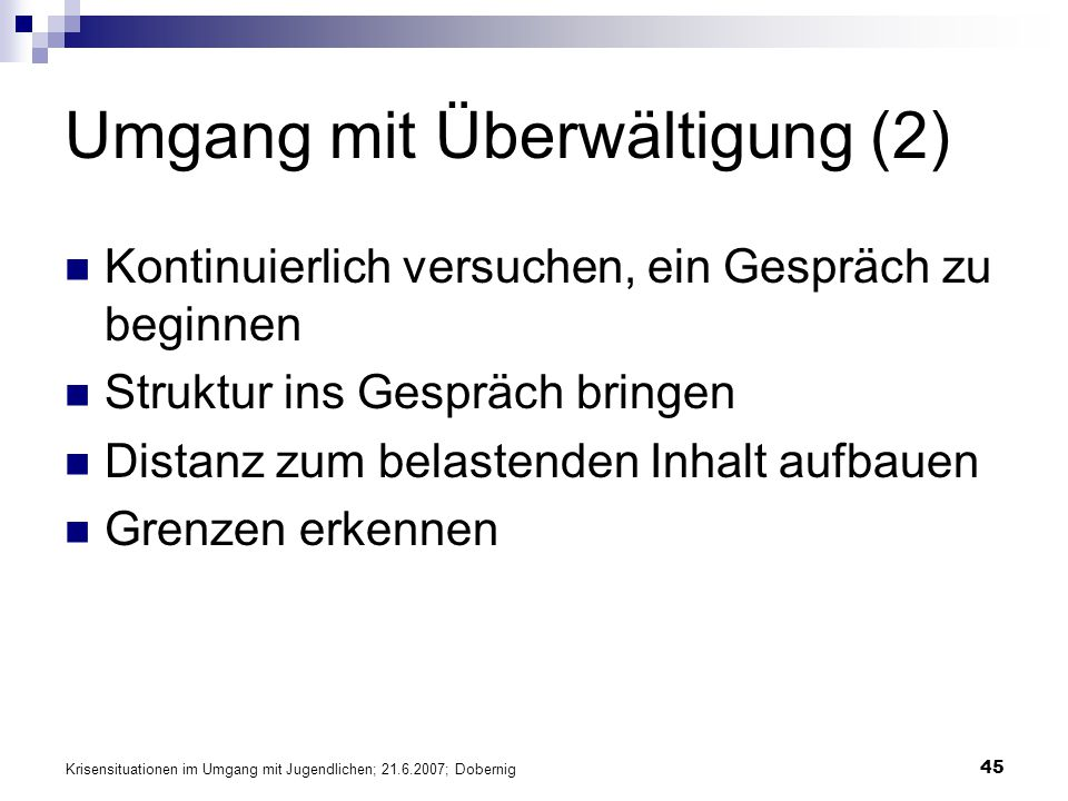 Krisensituationen im Umgang mit Jugendlichen; 21.6.2007; Dobernig 45 Umgang mit Überwältigung (2) Kontinuierlich versuchen, ein Gespräch zu beginnen S