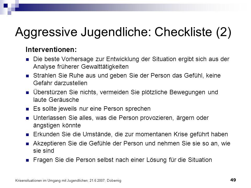 Krisensituationen im Umgang mit Jugendlichen; 21.6.2007; Dobernig 49 Aggressive Jugendliche: Checkliste (2) Interventionen: Die beste Vorhersage zur E
