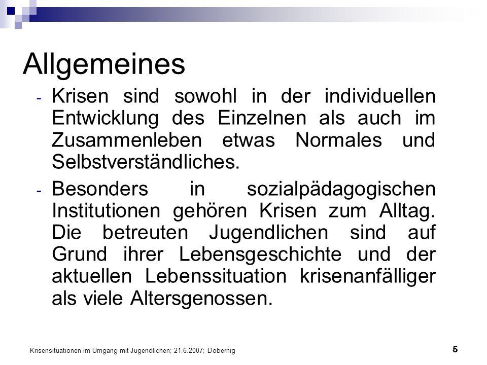 Krisensituationen im Umgang mit Jugendlichen; 21.6.2007; Dobernig 5 Allgemeines - Krisen sind sowohl in der individuellen Entwicklung des Einzelnen al