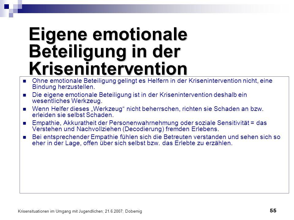 Krisensituationen im Umgang mit Jugendlichen; 21.6.2007; Dobernig 55 Eigene emotionale Beteiligung in der Krisenintervention Ohne emotionale Beteiligu