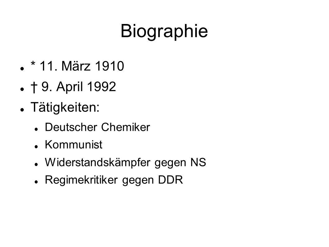 Biographie * 11. März 1910 9. April 1992 Tätigkeiten: Deutscher Chemiker Kommunist Widerstandskämpfer gegen NS Regimekritiker gegen DDR