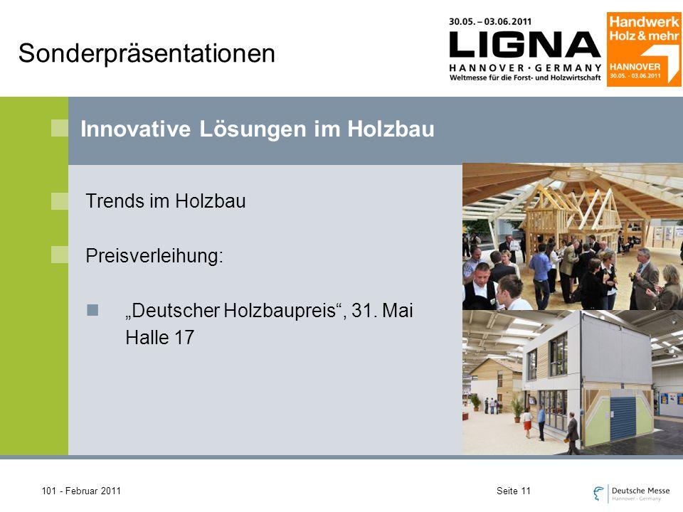 101 - Februar 2011Seite 11 Innovative Lösungen im Holzbau Sonderpräsentationen Trends im Holzbau Preisverleihung: Deutscher Holzbaupreis, 31.