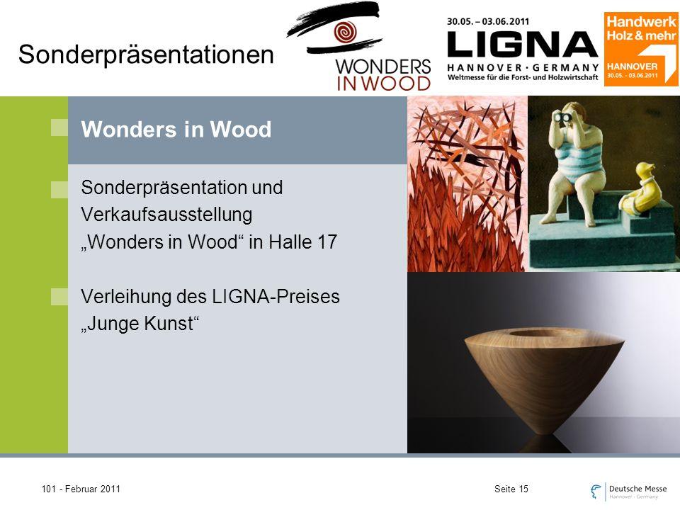 101 - Februar 2011Seite 15 Sonderpräsentationen Sonderpräsentation und Verkaufsausstellung Wonders in Wood in Halle 17 Verleihung des LIGNA-Preises Junge Kunst Wonders in Wood