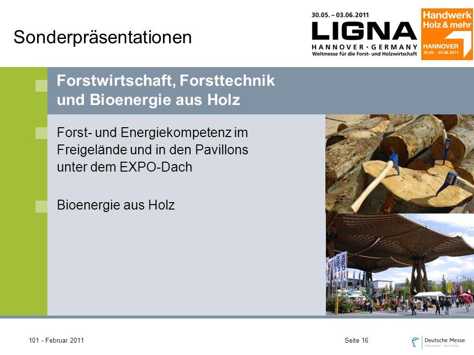101 - Februar 2011Seite 16 Sonderpräsentationen Forst- und Energiekompetenz im Freigelände und in den Pavillons unter dem EXPO-Dach Bioenergie aus Holz Forstwirtschaft, Forsttechnik und Bioenergie aus Holz