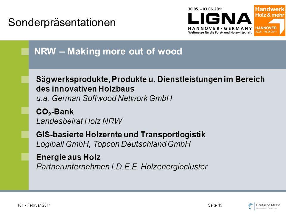 101 - Februar 2011Seite 19 Sonderpräsentationen NRW – Making more out of wood Sägwerksprodukte, Produkte u.