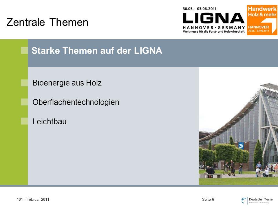 101 - Februar 2011Seite 6 Zentrale Themen Bioenergie aus Holz Oberflächentechnologien Leichtbau Starke Themen auf der LIGNA