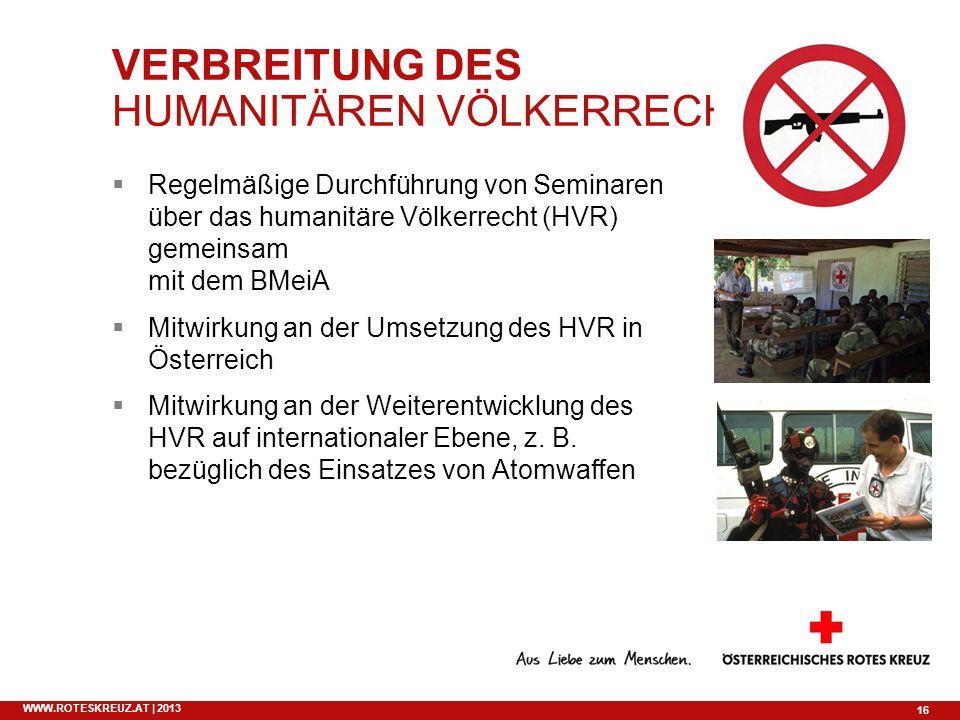 16 WWW.ROTESKREUZ.AT | 2013 VERBREITUNG DES HUMANITÄREN VÖLKERRECHTS Regelmäßige Durchführung von Seminaren über das humanitäre Völkerrecht (HVR) geme
