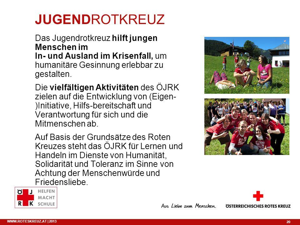 20 WWW.ROTESKREUZ.AT | 2013 JUGENDROTKREUZ Das Jugendrotkreuz hilft jungen Menschen im In- und Ausland im Krisenfall, um humanitäre Gesinnung erlebbar