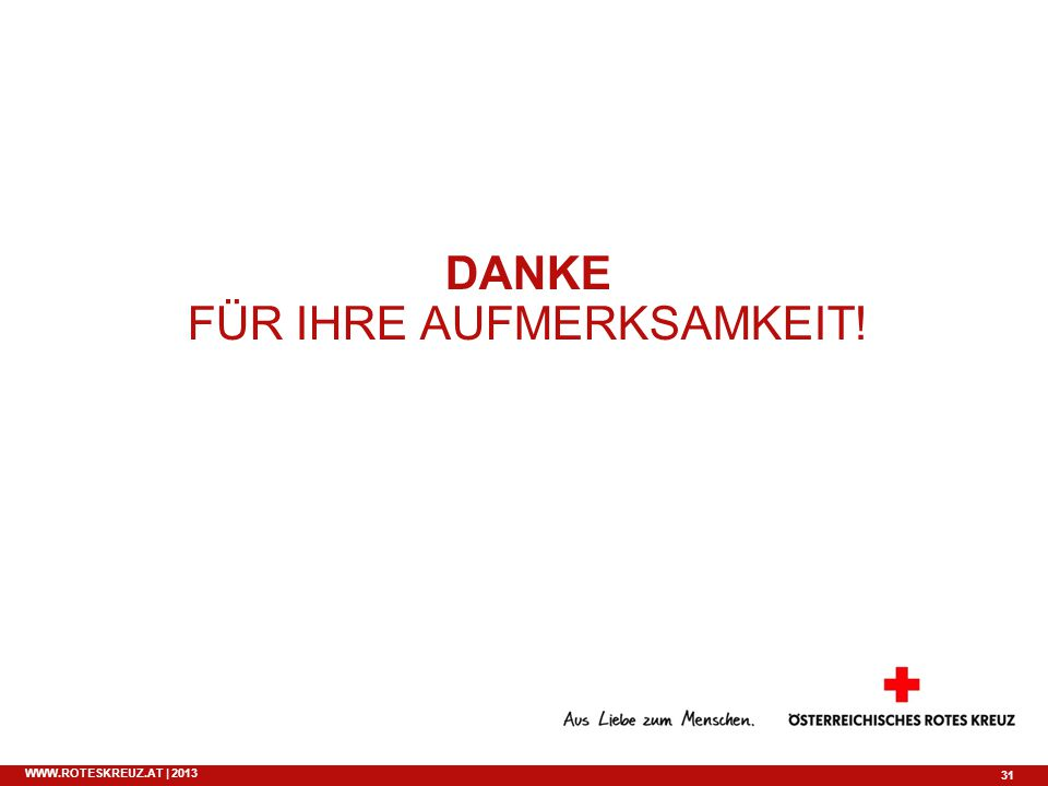 31 WWW.ROTESKREUZ.AT | 2013 DANKE FÜR IHRE AUFMERKSAMKEIT!