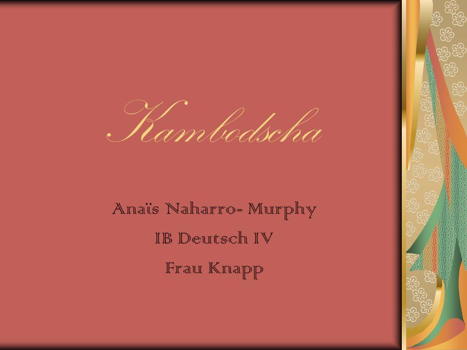 Kambodscha Anaïs Naharro- Murphy IB Deutsch IV Frau Knapp
