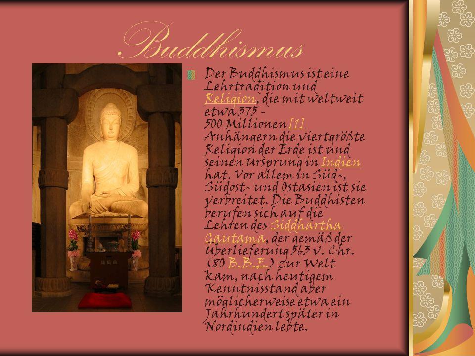 Buddhismus Der Buddhismus ist eine Lehrtradition und Religion, die mit weltweit etwa 375 - 500 Millionen[1] Anhängern die viertgrößte Religion der Erd