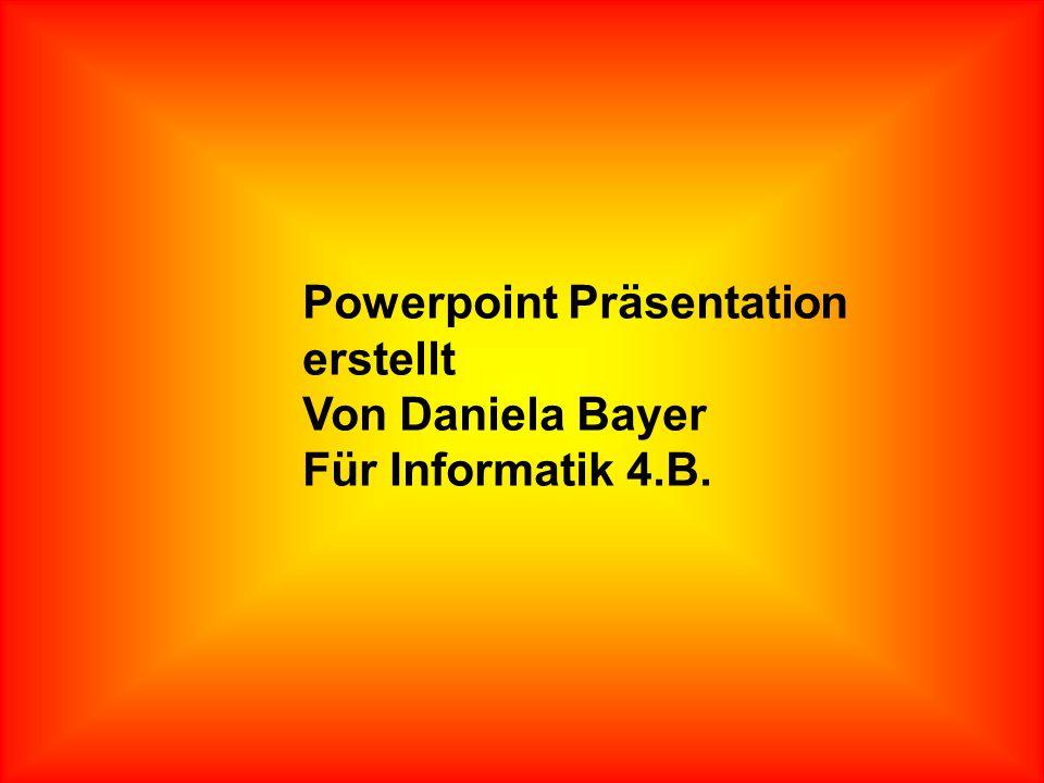 Powerpoint Präsentation erstellt Von Daniela Bayer Für Informatik 4.B.