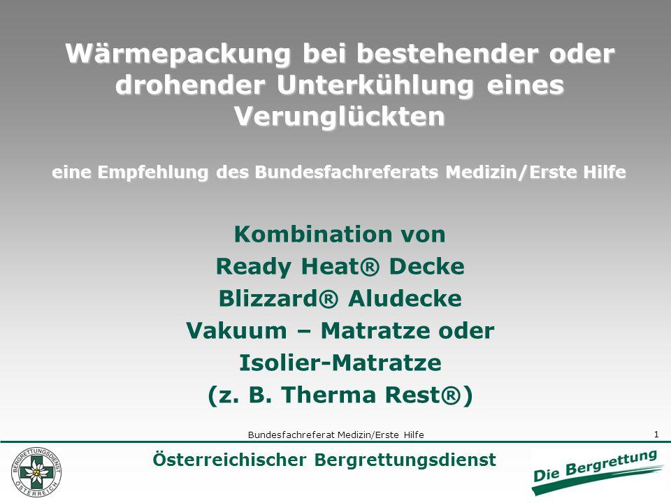 1 Österreichischer Bergrettungsdienst Bundesfachreferat Medizin/Erste Hilfe Wärmepackung bei bestehender oder drohender Unterkühlung eines Verunglückt