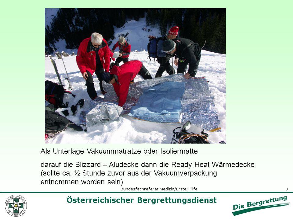 3 Österreichischer Bergrettungsdienst Bundesfachreferat Medizin/Erste Hilfe Als Unterlage Vakuummatratze oder Isoliermatte darauf die Blizzard – Aludecke dann die Ready Heat Wärmedecke (sollte ca.