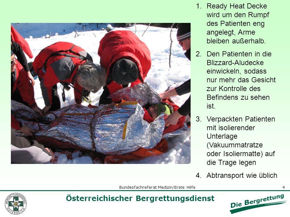 4 Österreichischer Bergrettungsdienst Bundesfachreferat Medizin/Erste Hilfe 1.Ready Heat Decke wird um den Rumpf des Patienten eng angelegt, Arme blei