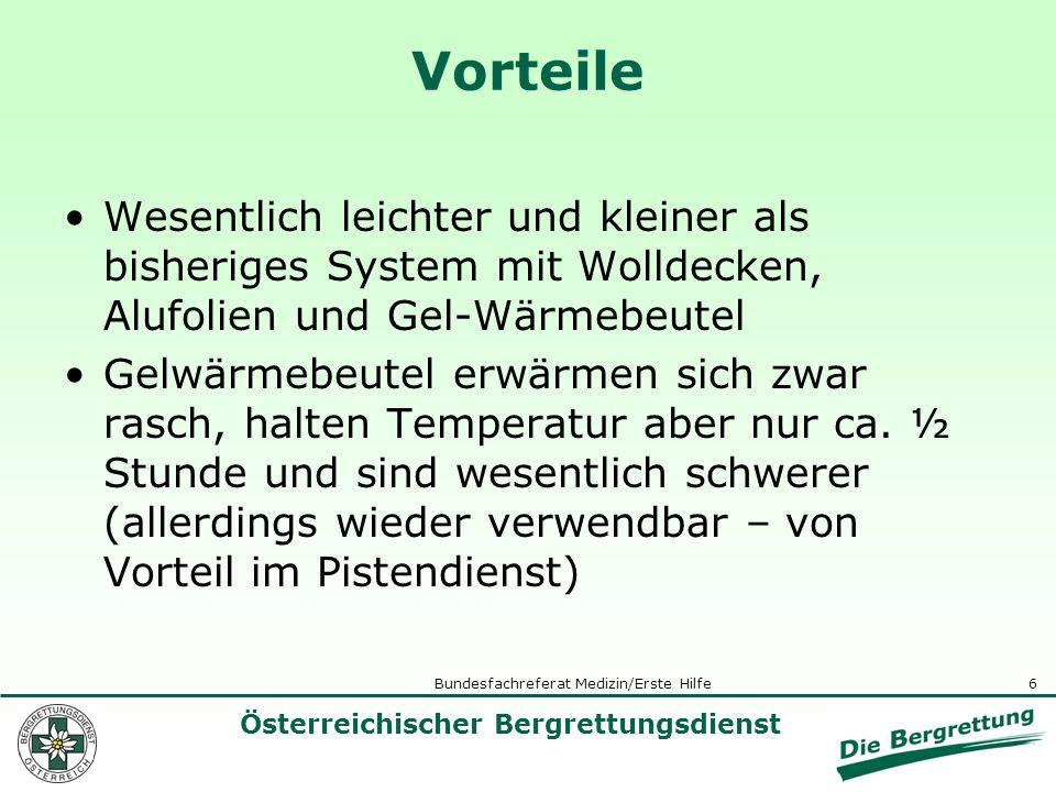 6 Österreichischer Bergrettungsdienst Bundesfachreferat Medizin/Erste Hilfe Vorteile Wesentlich leichter und kleiner als bisheriges System mit Wolldecken, Alufolien und Gel-Wärmebeutel Gelwärmebeutel erwärmen sich zwar rasch, halten Temperatur aber nur ca.