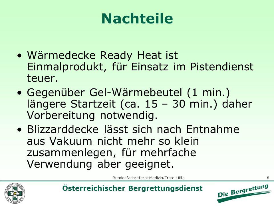 8 Österreichischer Bergrettungsdienst Bundesfachreferat Medizin/Erste Hilfe Nachteile Wärmedecke Ready Heat ist Einmalprodukt, für Einsatz im Pistendi