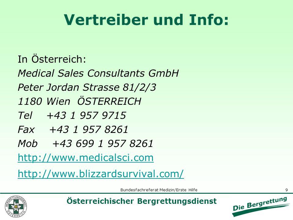 9 Österreichischer Bergrettungsdienst Bundesfachreferat Medizin/Erste Hilfe Vertreiber und Info: In Österreich: Medical Sales Consultants GmbH Peter Jordan Strasse 81/2/3 1180 Wien ÖSTERREICH Tel +43 1 957 9715 Fax +43 1 957 8261 Mob +43 699 1 957 8261 http://www.medicalsci.com http://www.blizzardsurvival.com/