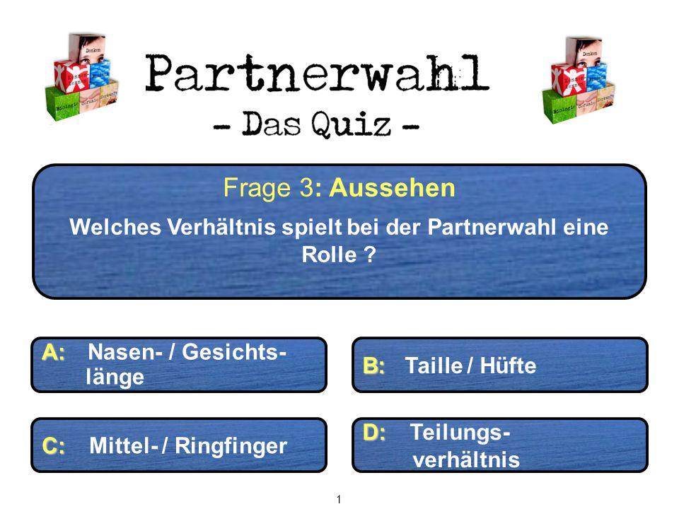 Frage 3: Aussehen Welches Verhältnis spielt bei der Partnerwahl eine Rolle ? A: A: Nasen- / Gesichts- länge B: B: Taille / Hüfte C: C: Mittel- / Ringf