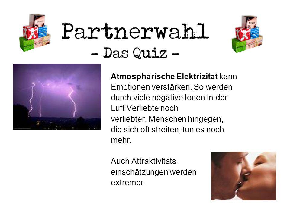 Atmosphärische Elektrizität kann Emotionen verstärken. So werden durch viele negative Ionen in der Luft Verliebte noch verliebter. Menschen hingegen,