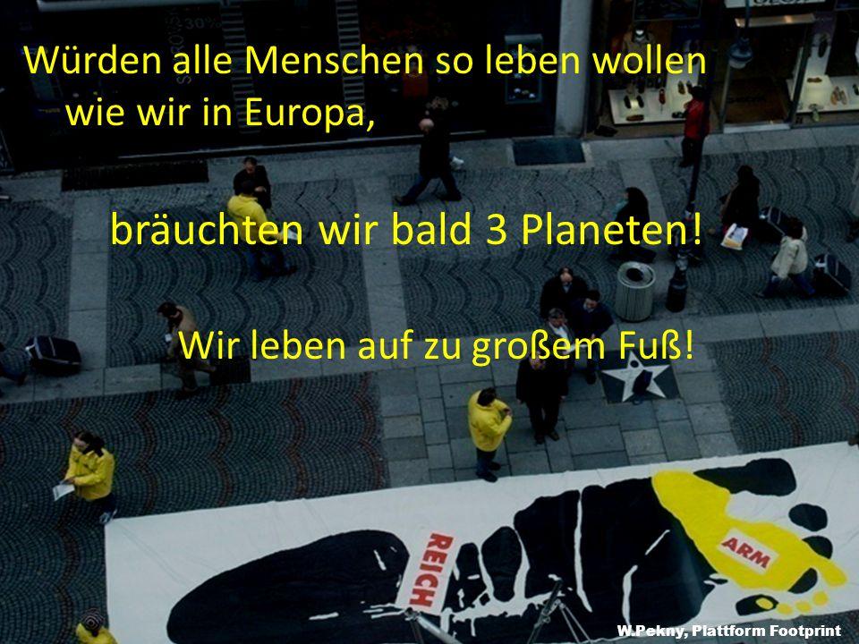 Würden alle Menschen so leben wollen wie wir in Europa, bräuchten wir bald 3 Planeten.