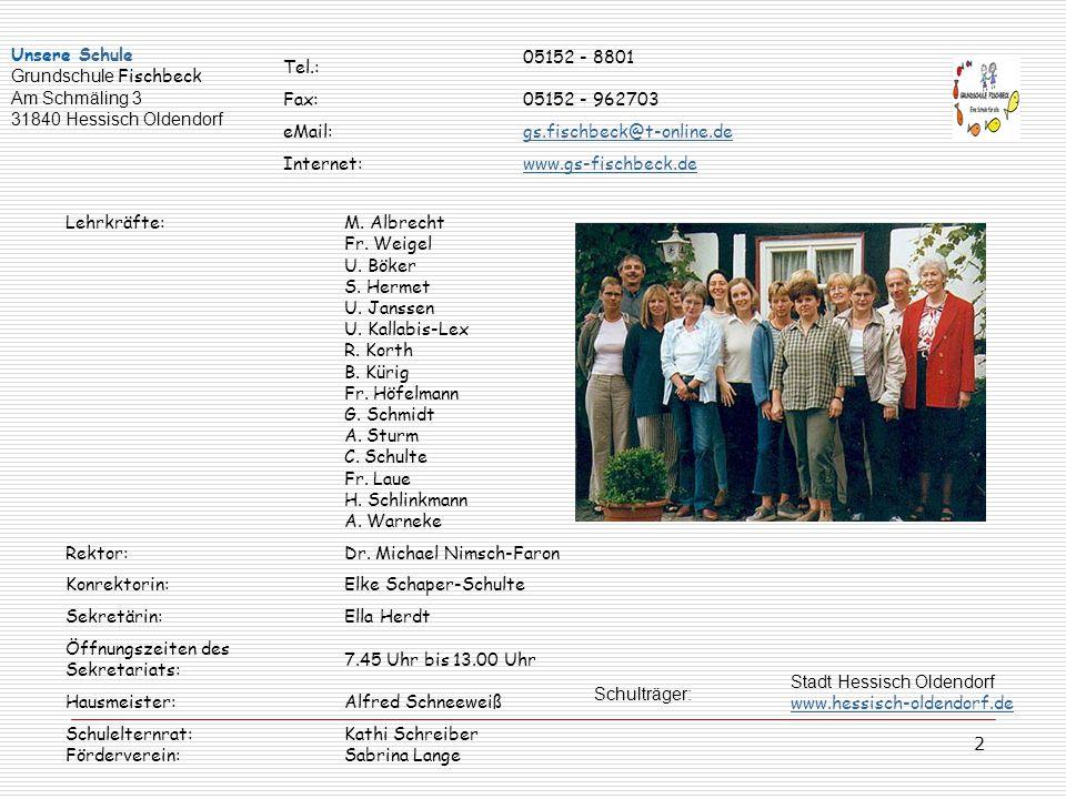 2 Unsere Schule Grundschule Fischbeck Am Schmäling 3 31840 Hessisch Oldendorf Tel.: 05152 - 8801 Fax:05152 - 962703 eMail:gs.fischbeck@t-online.de Int
