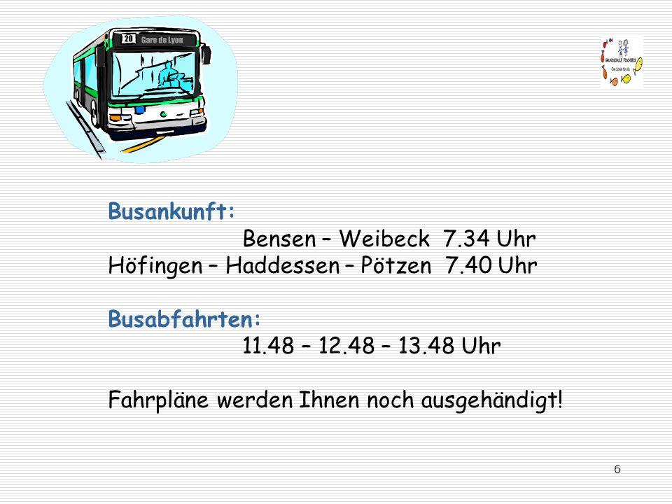 6 Busankunft: Bensen – Weibeck 7.34 Uhr Höfingen – Haddessen – Pötzen 7.40 Uhr Busabfahrten: 11.48 – 12.48 – 13.48 Uhr Fahrpläne werden Ihnen noch aus