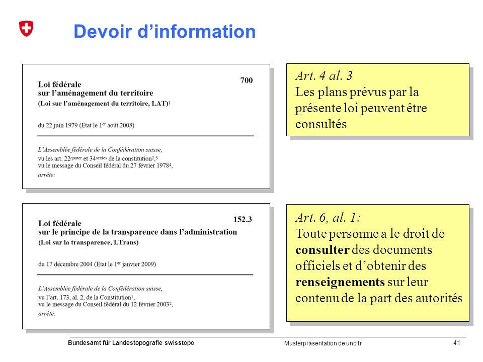 41 Bundesamt für Landestopografie swisstopo Musterpräsentation de und fr Devoir dinformation Art. 4 al. 3 Les plans prévus par la présente loi peuvent