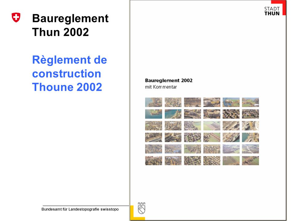 58 Bundesamt für Landestopografie swisstopo Musterpräsentation de und fr Baureglement Thun 2002 Règlement de construction Thoune 2002