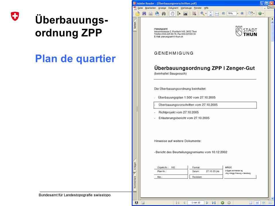 60 Bundesamt für Landestopografie swisstopo Musterpräsentation de und fr Überbauungs- ordnung ZPP Plan de quartier