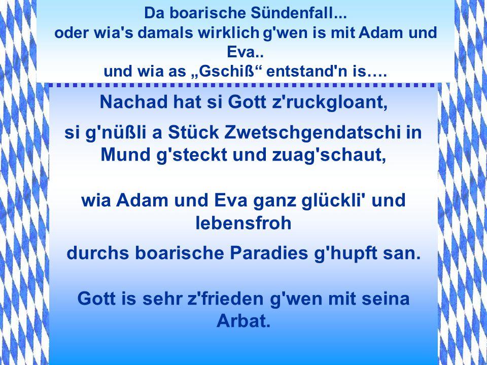 Da boarische Sündenfall... oder wia's damals wirklich g'wen is mit Adam und Eva.. und wia as Gschiß entstand'n is…. Dann hat Gott g'sagt: