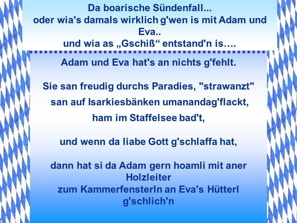 Da boarische Sündenfall... oder wia's damals wirklich g'wen is mit Adam und Eva.. und wia as Gschiß entstand'n is…. Nachad hat si Gott z'ruckgloant, s