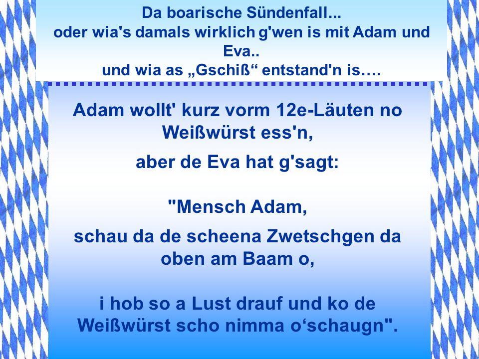 Da boarische Sündenfall... oder wia's damals wirklich g'wen is mit Adam und Eva.. und wia as Gschiß entstand'n is…. Oamal am Sonntag is dann passiert: