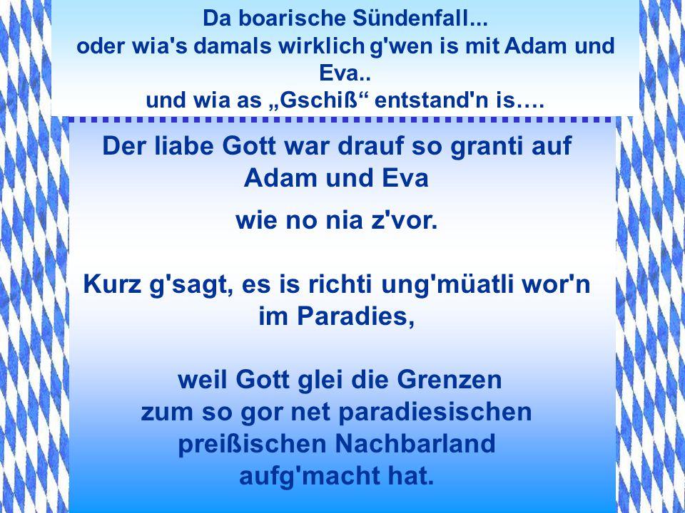 Da boarische Sündenfall... oder wia's damals wirklich g'wen is mit Adam und Eva.. und wia as Gschiß entstand'n is…. Umanand-fliegade Engeal ham des ve
