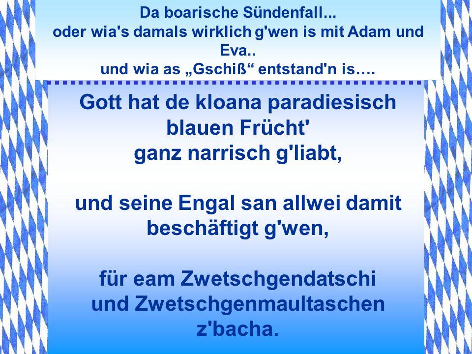 Da boarische Sündenfall... oder wia's damals wirklich g'wen is mit Adam und Eva.. und wia as Gschiß entstand'n is…. Am 7. und letzten Tag hat Gott abe