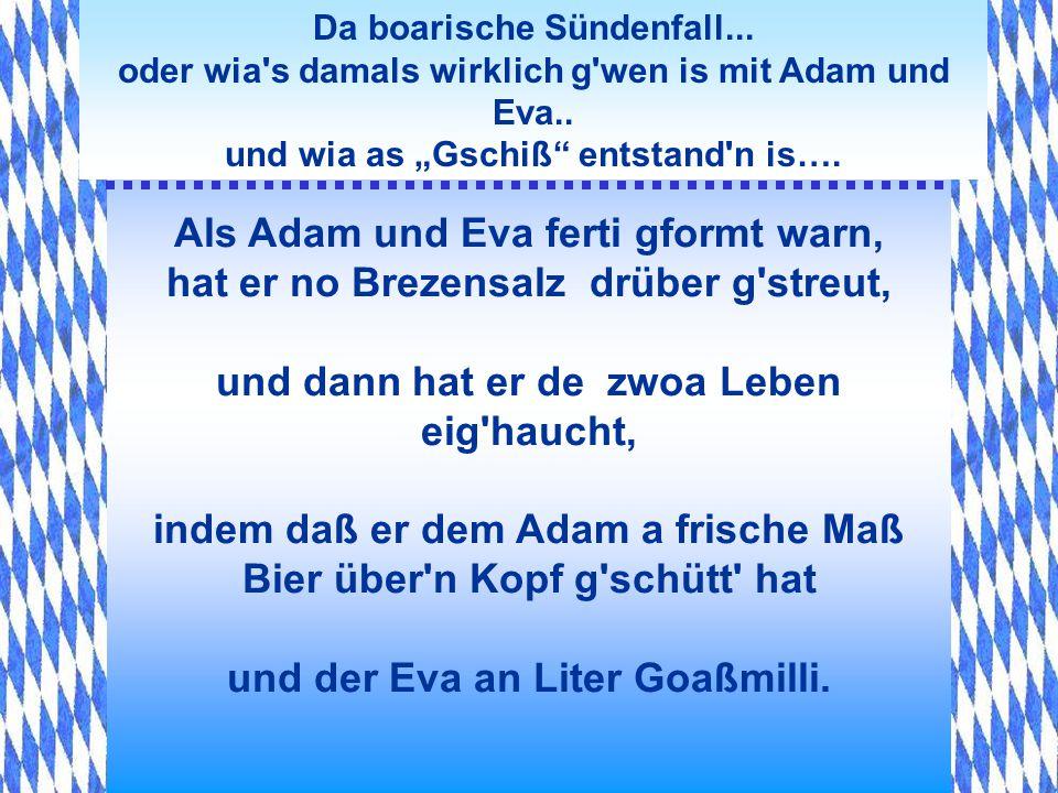 Da boarische Sündenfall... oder wia's damals wirklich g'wen is mit Adam und Eva.. und wia as Gschiß entstand'n is…. Und so hat Gott aus frischem Breze