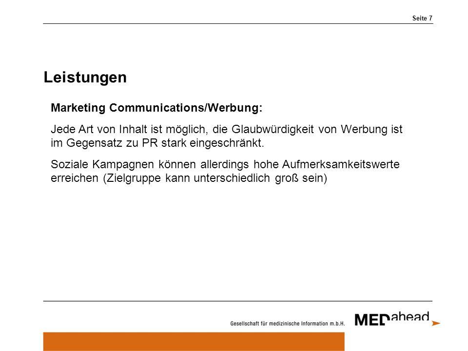 Leistungen Seite 7 Marketing Communications/Werbung: Jede Art von Inhalt ist möglich, die Glaubwürdigkeit von Werbung ist im Gegensatz zu PR stark eingeschränkt.