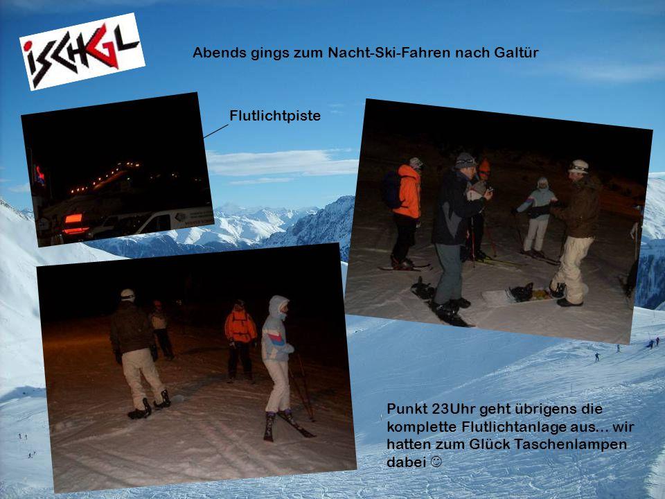 Abends gings zum Nacht-Ski-Fahren nach Galtür Flutlichtpiste Punkt 23Uhr geht übrigens die komplette Flutlichtanlage aus... wir hatten zum Glück Tasch