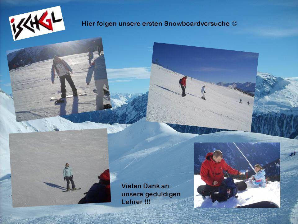 Hier folgen unsere ersten Snowboardversuche Vielen Dank an unsere geduldigen Lehrer !!!