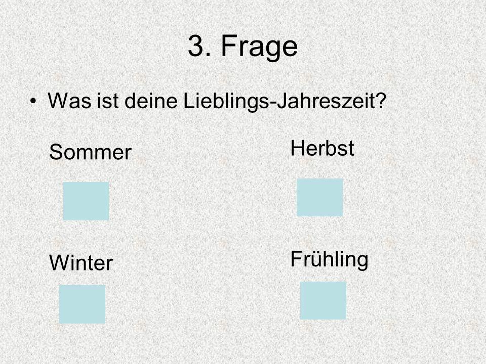 3. Frage Was ist deine Lieblings-Jahreszeit? Sommer Herbst Winter Frühling