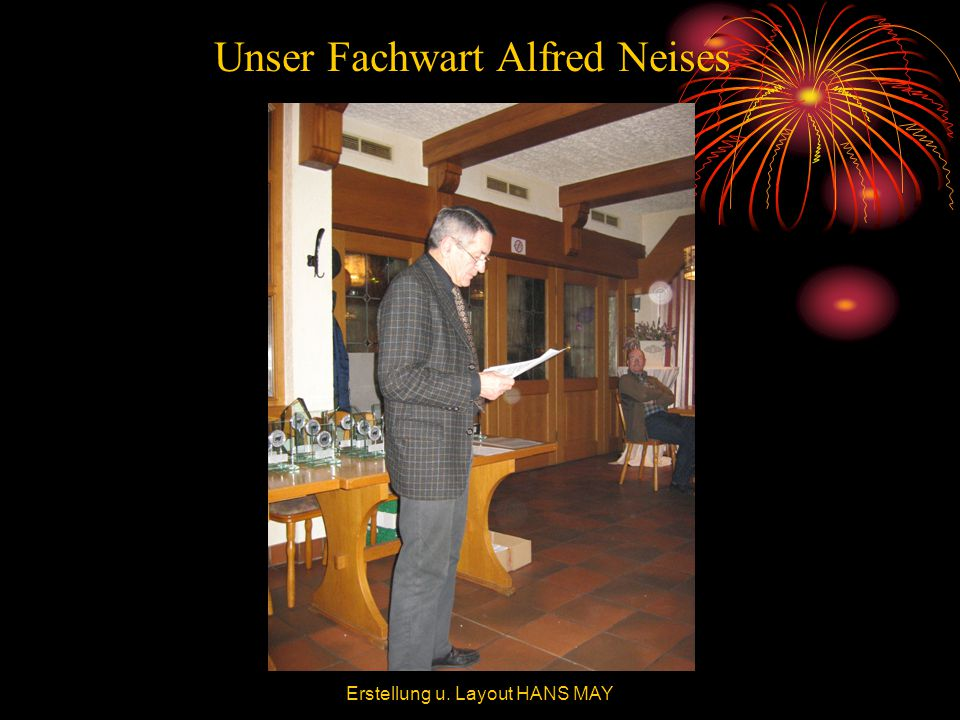 Unser Fachwart Alfred Neises Erstellung u. Layout HANS MAY