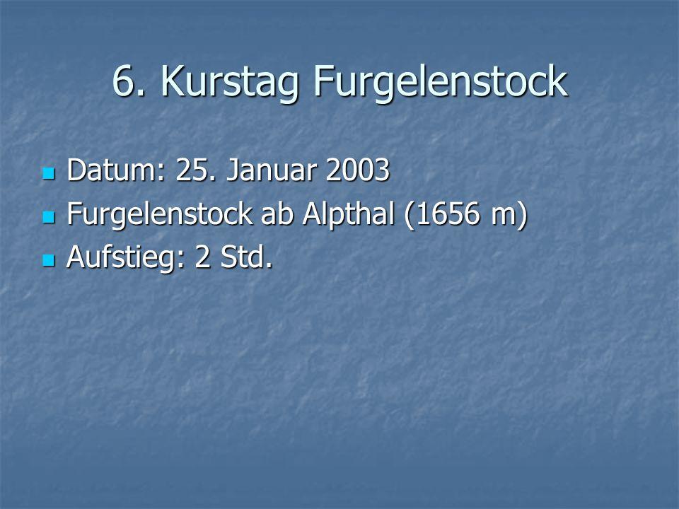 6. Kurstag Furgelenstock Datum: 25. Januar 2003 Datum: 25.